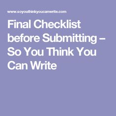 Final Checklist before Submitting – So You Think You Can Write