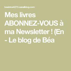 Mes livres ABONNEZ-VOUS à ma Newsletter ! (En - Le blog de Béa