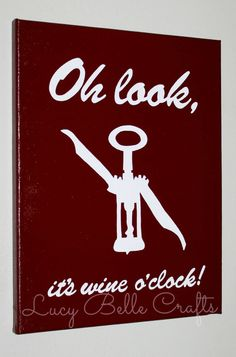 100% Hand Painted onto 11x14 Canvas  Oh Look, It's Wine O'clock by LucyBelleCrafts www.facebook.com/LucyBelleCrafts