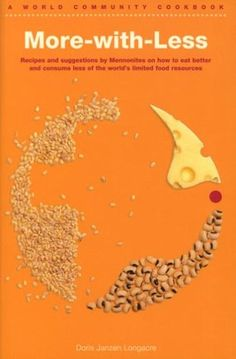 More-With-Less Cookbook -  on how to eat better and consume less of the world's limited food resources.