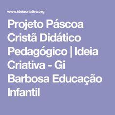 Projeto Páscoa  Cristã Didático Pedagógico | Ideia Criativa - Gi Barbosa Educação Infantil