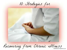 10 Strategies for Recovering from Chronic Illness