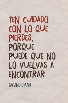 """""""Ten cuidado con lo que pierdes, porque puede que no lo vuelvas a encontrar"""". #Citas #Frases #palabras #vida"""