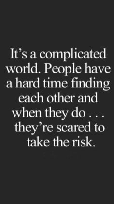 It's a complicated world. People having a hard time finding each other and when they do . Rumi Quotes, Boy Quotes, Positive Quotes, Life Quotes, Inspirational Quotes, Infj, Complicated Relationship Quotes, Situation Quotes, Falling In Love Quotes