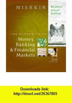 Economics of Money, Banking, and Financial Markets, Business School Edition plus MyEconLab 1-semester Student Access Kit, The (2nd Edition) (9780321598912) Frederic S. Mishkin , ISBN-10: 0321598911  , ISBN-13: 978-0321598912 ,  , tutorials , pdf , ebook , torrent , downloads , rapidshare , filesonic , hotfile , megaupload , fileserve