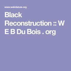 Black Reconstruction :: W E B Du Bois . org