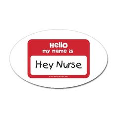 """""""Nurse"""" will do just fine...that means you can't look me up in the phone book and call me later."""