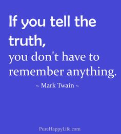 Life Quote: If you tell the truth, you don't have to remember anything!