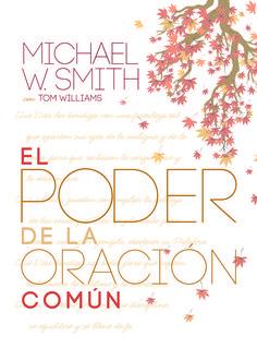 El Poder De La Oracion Comun By: Michael W. Smith Format: Hardcover ISBN: 978-1-61795-446-7 List Price: $9.99