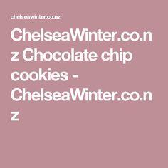 ChelseaWinter.co.nz  Chocolate chip cookies - ChelseaWinter.co.nz