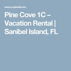 Pine Cove 1C – Vacation Rental | Sanibel Island, FL