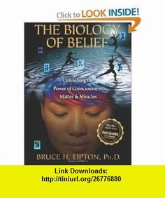 Biology of Belief Unleashing the Power O Bruce H Lipton ,   ,  , ASIN: B002AQUSKO , tutorials , pdf , ebook , torrent , downloads , rapidshare , filesonic , hotfile , megaupload , fileserve