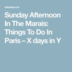 Sunday Afternoon In The Marais: Things To Do In Paris – X days in Y