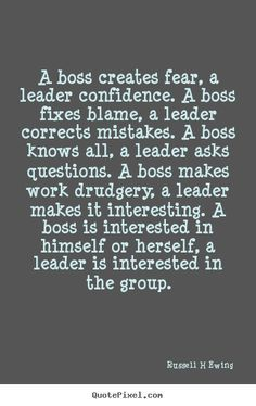 Inspirational Quotes about Work : Quotes about inspirational – A boss creates fear, a leader confidence. a boss fi… Life Quotes Love, Great Quotes, Quotes To Live By, Me Quotes, Motivational Quotes, Inspirational Quotes About Work, Humor Quotes, Inspirational Quotes For Workplace, Workplace Quotes