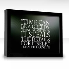 Time can be a greedy thing-sometimes it steals the details for itself. Khaled Hosseini, Quotes About Everything, Say That Again, Canning, Sayings, Big, Inspiration, Frases, Biblical Inspiration