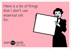 Search results for 'Essential oils' Ecards from Free and Funny cards and hilarious Posts | someecards.com