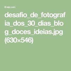 desafio_de_fotografia_dos_30_dias_blog_doces_ideias.jpg (630×546)