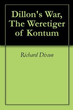 Dillon's War, The Weretiger of Kontum by Richard Dixon. $4.99. 312 pages. A soldier has a chance encounter with a tiger in the jungles of Vietnam. What results is a preternatural alliance to hunt in the jungle. Show more Show less