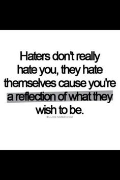 Haters gonna hate :*