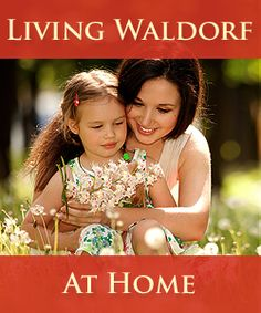 Step 1 in bringing Waldorf to your child. Create your foundation & rhythm.  http://thewaldorfconnection.com/livingretreat/