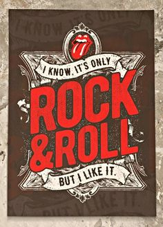 I know it's only rock and roll but I like it.