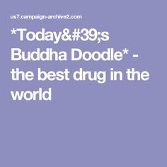 *Today's Buddha Doodle* - the best drug in the world