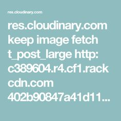 res.cloudinary.com keep image fetch t_post_large http: c389604.r4.cf1.rackcdn.com 402b90847a41d1147beb19e28c647de9.jpg