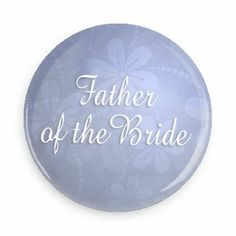 Funny Buttons - Custom Buttons - Promotional Badges - Wedding Pins - Wacky Buttons - Father of the Bride