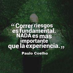 """""""Correr riesgos es fundamental. Nada es más importante que la experiencia."""" #PauloCoelho #Citas #Frases @Candidman"""