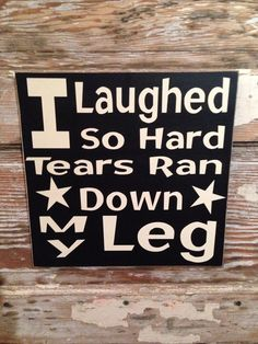 I laughed so hard tears ran down my leg wood sign funny sign on etsy, Funny Wood Signs, Diy Wood Signs, Pallet Signs, Sign Quotes, Cute Quotes, Funny Quotes, Drink Quotes, Art Sayings, Sassy Quotes