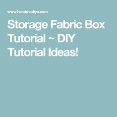 Storage Fabric Box Tutorial ~ DIY Tutorial Ideas!