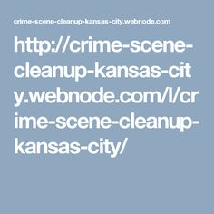 http://crime-scene-cleanup-kansas-city.webnode.com/l/crime-scene-cleanup-kansas-city/