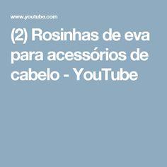 (2) Rosinhas de eva para acessórios de cabelo - YouTube
