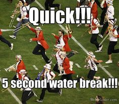 Lol run to water and drink as much as you can xD unless you have that cool water backpack -.- Band Mom, Band Nerd, Band Puns, Band Jokes, Funny Band Memes, Marching Band Humor, Marching Band Problems, Marching Band Trombone, Jazz Band