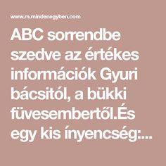 ABC sorrendbe szedve az értékes információk Gyuri bácsitól, a bükki füvesembertől.És egy kis ínyencség: Bakos Ferenc mátészalkai PARASZTORVOS VERSE...