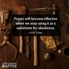 A W Tozer: Prayer will become effective when we stop using it as a substitute for obedience. Faith Quotes, Bible Quotes, Bible Verses, Me Quotes, Scriptures, Aw Tozer Quotes, Gospel Quotes, Biblical Quotes, Religious Quotes