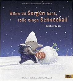 Wenn du Sorgen hast, rolle einen Schneeball: Amazon.de: Sang-Keun Kim, Andreas Schirmer: Bücher