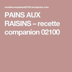 PAINS AUX RAISINS – recette companion 02100