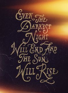 "Even the darkest night will end and the sun will rise ~ Victor Hugo, ""Les Misérables"" Quotable Quotes, Sad Quotes, Great Quotes, Quotes To Live By, Motivational Quotes, Life Quotes, Inspirational Quotes, Les Mis Quotes, Clever Quotes"