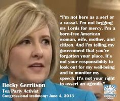 [VIDEO] What the Democrats and White House officials want us to forget is that the IRS intimidation scandal is about the federal government preventing individual Americans from exercising their Constitutional rights. Today, Alabama Tea Party activist Becky Gerritson gave a powerful and emotional testimony regarding how she was victimized by the IRS. WATCH GERRITSON'S TESTIMONY HERE: http://youtu.be/0N8TykuZvTY