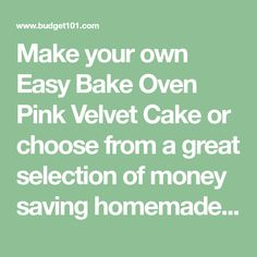 Make your own Easy Bake Oven Pink Velvet Cake or choose from a great selection of money saving homemade easy bake oven recipes for kids toy ovens.