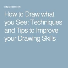 How to Draw what you See: Techniques and Tips to Improve your Drawing Skills
