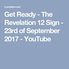 Get Ready - The Revelation 12 Sign - 23rd of September 2017 - YouTube