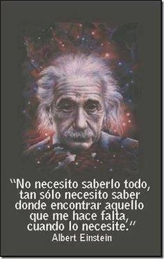 No necesito saberlo todo, tan solo necesito saber donde encontrar aquello que me… Inspirational Phrases, Motivational Phrases, Positive Phrases, Me Quotes, Qoutes, Work Quotes, Quotes En Espanol, Albert Einstein Quotes, Spanish Quotes
