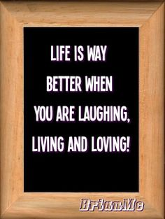 """""""Life is way better when you are laughing living and loving"""" #quote #sayings #life via http://mw2f.blogspot.ca/p/best-pictures-quotes.html"""