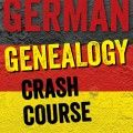 German Genealogy Crash Course