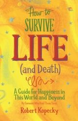 How to Survive Life (And Death)  A GUIDE FOR HAPPINESS IN THIS WORLD AND BEYOND  Foreword Review — Spring 2014
