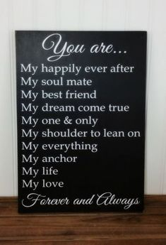 The original You are my.... Forever and Always handmade wood sign is a perfect gift to give your loved one so they have a daily reminder of how you feel about them! This is the ideal Anniversary, Birthday, Wedding, Christmas or Valentine Gift for Him or Her Rustic Wood Sign with Vinyl Letters! Can be displayed year round. You are My happily ever after My soul mate My best friend My dream come true My one & only My shoulder to lean on My everything My anchor My life My love Forever and Al...