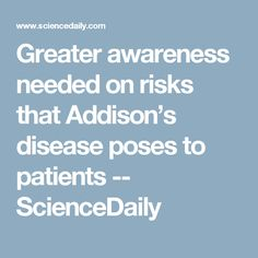 Greater awareness needed on risks that Addison's disease poses to patients -- ScienceDaily
