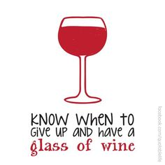 Know when to give up and have a glass of wine.